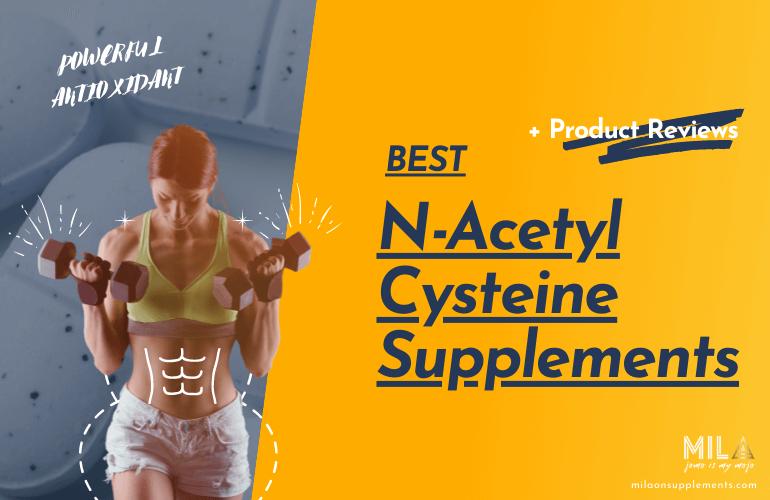 Best N-Acetyl Cysteine Supplements