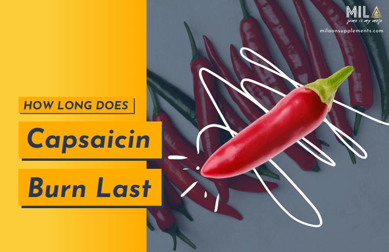 How Long Does Capsaicin Burn Last